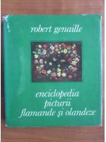 Anticariat: Robert Genaille - Enciclopedia picturii flamande si olandeze