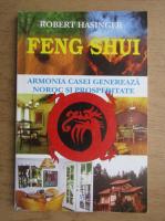 Anticariat: Robert Hasinger - Feng Shui. Armonia casei care genereaza noroc si prosperitate