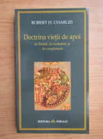 Anticariat: Robert Henry Charles - Doctrina vietii de apoi in Israel, in iudaism si in crestinism