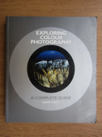 Anticariat: Robert Hirsch - Exploring colour photography. A complete guide