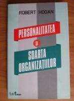 Anticariat: Robert Hogan - Personalitatea si soarta organizatiilor