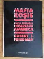 Robert I. Friedman - Mafia rosie. Mafia ruseasca invadeaza America