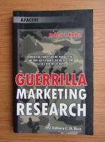 Anticariat: Robert J. Kaden - Guerrilla marketing research. Tehnici de cercetari de marketing care pot ajuta orice tip de afaceri sa faca mai multi bani