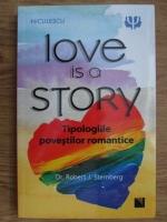 Anticariat: Robert J. Sternberg - Love is a story. Tipologiile povestilor romantice