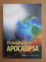 Anticariat: Robert J. Wieland - Evanghelia in Apocalipsa