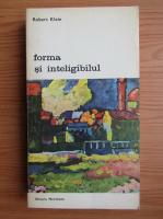 Anticariat: Robert Klein - Forma si inteligibilul, volumul 2. Scrieri despre Renastere si arta moderna