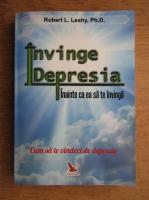 Anticariat: Robert L. Leahy - Invinge depresia inainte ca ea sa te invinga