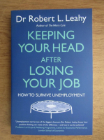 Robert L. Leahy - Keeping your head after losing your job
