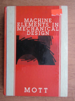 Anticariat: Robert L. Mott - Machine elements in mechanical design