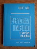 Robert Lado - Predarea limbilor. O abordare stiintifica
