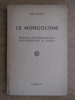 Anticariat: Robert Lecuyer - Le mongolisme. Principaux problemes medicaux psychologiques et sociaux