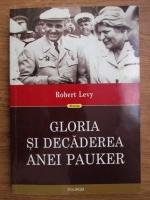 Robert Levy - Gloria si decaderea Anei Pauker