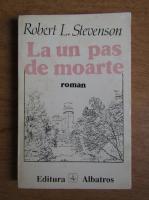 Robert Louis Stevenson - La un pas de moarte