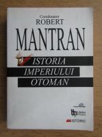 Robert Mantran - Istoria Imperiului Otoman