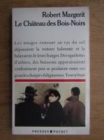 Anticariat: Robert Margerit - Le Chateau des Bois-Noirs