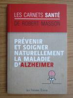 Anticariat: Robert Masson - Prevenir et soigner naturellement la maladie d'alzheimer