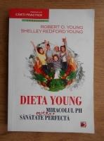 Anticariat: Robert O. Young - Dieta Young. Miracolul pH pentru o sanatate perfecta