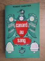 Anticariat: Robert Sabatier - Canard au sang