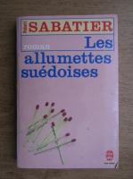 Anticariat: Robert Sabatier - Les allumettes suedoises