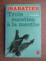 Anticariat: Robert Sabatier - Trois sucettes a la menthe