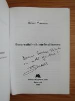 Anticariat: Robert Turcescu - Bucurestiul. Chinurile si facerea (cu autograful autorului)