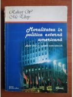 Anticariat: Robert W. Mc Elroy - Moralitatea in politica externa americana