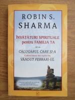 Robin Sharma - Invataturi spirituale pentru familia ta de la calugarul care si-a vandut Ferrari-ul