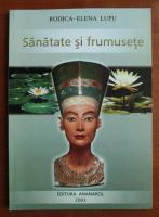 Rodica-Elena Lupu - Sanatate si frumusete