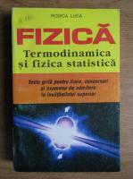 Anticariat: Rodica Luca - Fizica, termodinamica si fizica statistica