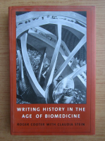 Anticariat: Roger Cooter - Writing history in the age of biomedicine