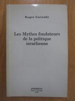 Roger Garaudy - Les mythes fondateurs de la politique israelienne