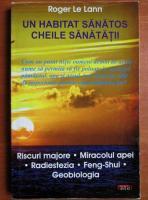 Anticariat: Roger Le Lann - Un habitat sanatos. Cheile sanatatii