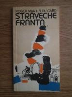 Anticariat: Roger Martin du Gard - Straveche Franta