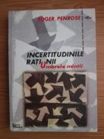 Anticariat: Roger Penrose - Incertitudinile ratiunii (umbrele mintii)