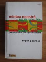 Roger Penrose - Mintea noastra...cea de toate zilele
