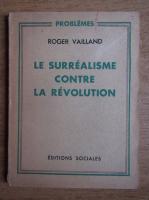 Anticariat: Roger Vailland - Le surrealisme contre la revolution (1948)