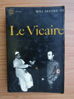 Anticariat: Rolf Hochhuth - Le Vicaire