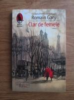 Anticariat: Romain Gary - Clar de femeie