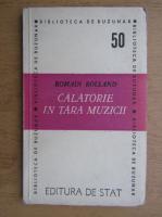 Romain Rolland - Calatorie in tara muzicii (1947)