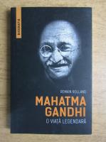 Anticariat: Romain Rolland - Mahatma Gandhi. O viata legendara