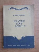 Romain Rolland - Pentru cine scriu?