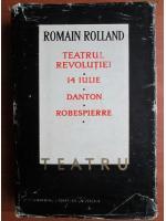 Romain Rolland - Teatru. Teatrul revolutiei. 14 iulie. Danton. Robespierre