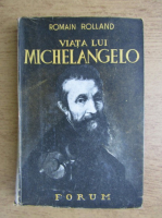 Romain Rolland - Viata lui Michelangelo (1935)