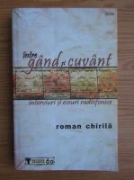 Anticariat: Roman Chirila - Intre gand si cuvant. Interviuri si eseuri radiofonice