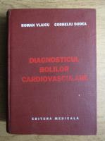 Anticariat: Roman Vlaicu - Diagnosticul bolilor cardiovasculare