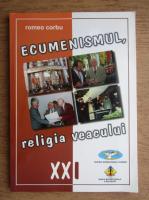 Anticariat: Romeo Corbu - Ecumenismul religia veacului