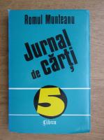 Anticariat: Romul Munteanu - Jurnal de carti (volumul 5)