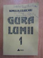 Romulus Cojocaru - Gura lumii vol.1 (cu autograful autorului)