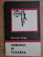 Romulus Guga - Nebunul si floarea