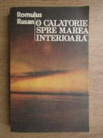 Anticariat: Romulus Rusan - O calatorie spre marea interioara (volumul 1)
